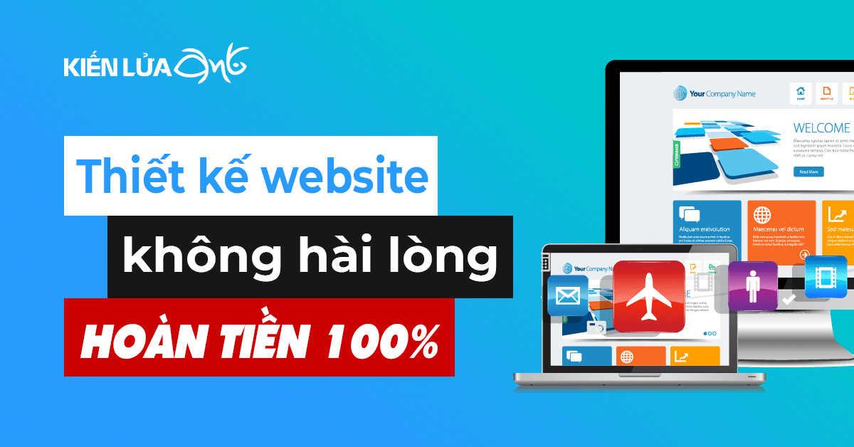 Thiết kế website tại Kiến Lửa. Hoàn tiền 100% nếu bạn không hài lòng