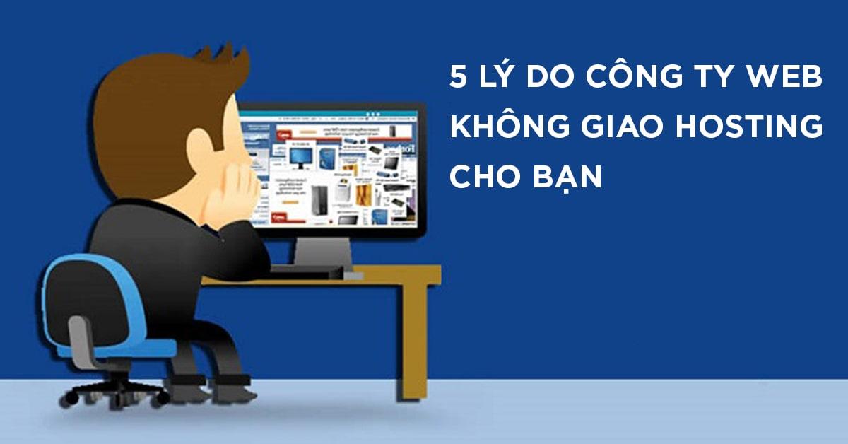 5 lý do công ty thiết kế website không muốn giao hosting cho bạn